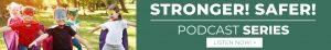Stronger Safer Podcast Series — Listen Now!